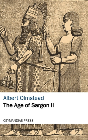 The Age of Sargon II ebook by Albert Olmstead