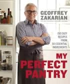 My Perfect Pantry - 150 Easy Recipes from 50 Essential Ingredients ebook by Geoffrey Zakarian, Amy Stevenson, Margaret Zakarian
