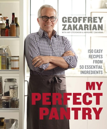 My Perfect Pantry - 150 Easy Recipes from 50 Essential Ingredients ebook by Geoffrey Zakarian,Amy Stevenson,Margaret Zakarian