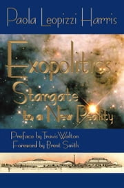 Exopolitics: Stargate to a New Reality - Essays and interviews with experts in the field of UFOs and related phenomena Vol. II ebook by Paola Leopizzi Harris