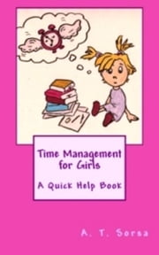 Time Management for Girls: A Quick Help Book ebook by A. T. Sorsa