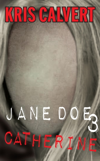 Jane Doe 3 - Catherine ebook by Kris Calvert