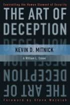The Art of Deception - Controlling the Human Element of Security ebook by Kevin D. Mitnick, William L. Simon, Steve Wozniak
