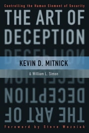 The Art of Deception - Controlling the Human Element of Security ebook by Kevin D. Mitnick,William L. Simon