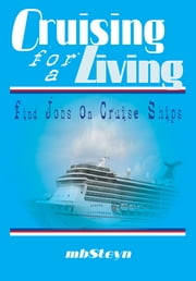 Find Jobs On Cruise Ships (Cruising For a Living Series) - Work on Cruise Ships ebook by mbSteyn
