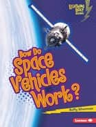 How Do Space Vehicles Work? ebook by Buffy Silverman