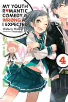 My Youth Romantic Comedy Is Wrong, As I Expected, Vol. 4 (light novel) ebook by Wataru Watari, Ponkan 8