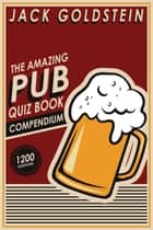 The Amazing Pub Quiz Book Compendium ebook by Jack Goldstein