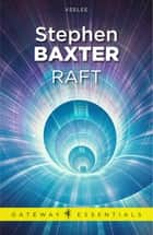 Raft ebook by Stephen Baxter