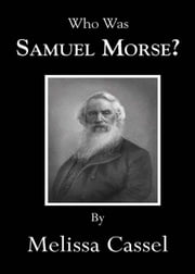 Who Was Samuel Morse? ebook by Cassel, Melissa