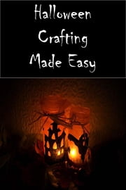 Halloween Crafting Made Easy ebook by Grace Katz