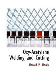 Oxy-Acetylene Welding And Cutting ebook by Harold P. Manly