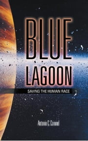 BLUE LAGOON - Saving the Human Race ebook by Antonio C. Coronel