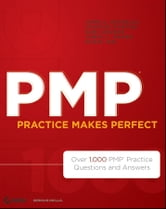 PMP Practice Makes Perfect - Over 1000 PMP Practice Questions and Answers ebook by Charles Duncan,Sami Zahran,Rubin Jen,John A. Estrella,James L. Haner