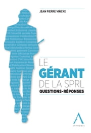 Le gérant de la SPRL - Questions - Réponses (Droit belge) ebook by Kobo.Web.Store.Products.Fields.ContributorFieldViewModel
