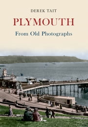 Plymouth From Old Photographs ebook by Derek Tait