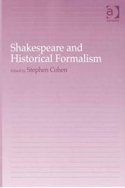 Shakespeare and Historical Formalism ebook by Professor Stephen Cohen