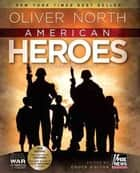 American Heroes: In the Fight Against Radical Islam ebook by Oliver North,Chuck Holton