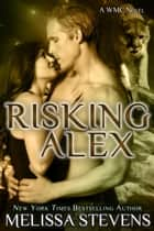 Risking Alex - WMC, #3 ebook by Melissa Stevens