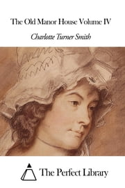 The Old Manor House Volume IV ebook by Charlotte Turner Smith
