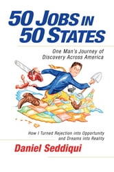 50 Jobs in 50 States - One Man's Journey of Discovery Across America ebook by Daniel Seddiqui