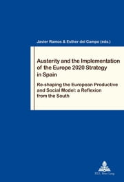 Austerity and the Implementation of the Europe 2020 Strategy in Spain - Re-shaping the European Productive and Social Model: a Reflexion from the South ebook by Javier Ramos, Esther del Campo