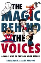 The Magic Behind the Voices ebook by Tim Lawson,Alisa Persons