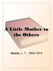 A Little Mother To The Others ebook by L. T. Meade