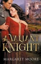 A Valiant Knight/My Lord's Desire/The Notorious Knight ebook by Margaret Moore