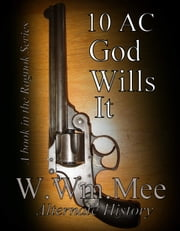 10 A.C. God Wills It! ebook by W.Wm. Mee