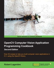 OpenCV Computer Vision Application Programming Cookbook - Second Edition ebook by Robert Laganière