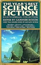 The Year's Best Science Fiction: Eighth Annual Collection ebook by Gardner Dozois