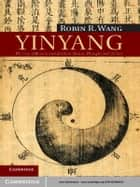 Yinyang - The Way of Heaven and Earth in Chinese Thought and Culture ebook by Robin R. Wang