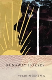 Runaway Horses - The Sea of Fertility, 2 ebook by Yukio Mishima