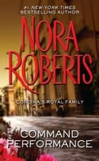 Command Performance - Cordina's Royal Family ebook by Nora Roberts