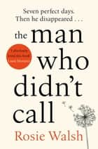 The Man Who Didn't Call ebook by Rosie Walsh