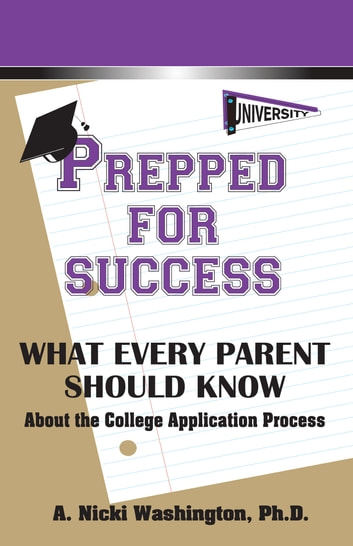 Prepped for Success - What Every Parent Should Know About the College Application Process ebook by A. Nicki Washington, PhD