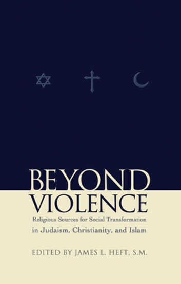 Beyond Violence - Religious Sources of Social Transformation in Judaism, Christianity, and Islam ebook by