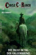 Circle C-Ranch #18: Die Falle im Tal der Galgenbäume ebook by Bill Garrett