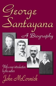 George Santayana - A Biography ebook by John McCormick
