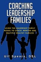 COACHING LEADERSHIP FAMILIES ebook by DSL Ulf Spears