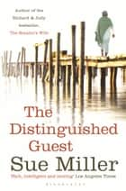 The Distinguished Guest - reissued eBook by Sue Miller