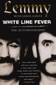 White Line Fever - The Autobiography ebook by Lemmy Kilmister, Janiss Garza