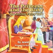 The Princess and the Ruby - An Autism Fairy Tale ebook by Jewel Kats,Richa Kinra