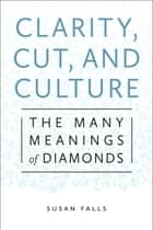 Clarity, Cut, and Culture ebook by Susan Falls