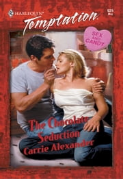 The Chocolate Seduction ebook by Carrie Alexander