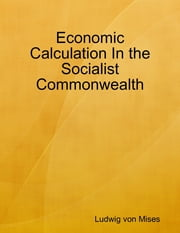 Economic Calculation In the Socialist Commonwealth ebook by Ludwig von Mises