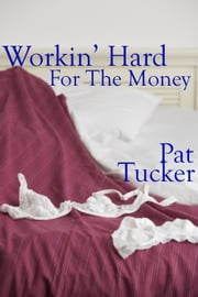 Working Hard For The Money ebook by Pat Tucker