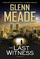 The Last Witness - A Thriller ebook by Glenn Meade
