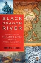 Black Dragon River ebook by Dominic Ziegler